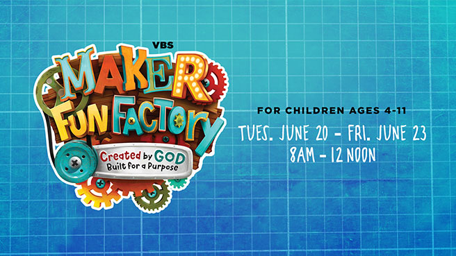 Vacation Bible School - Maker Fun Factory - Tuesday, June  20 - Friday, June 23 | 8 AM - 12 Noon