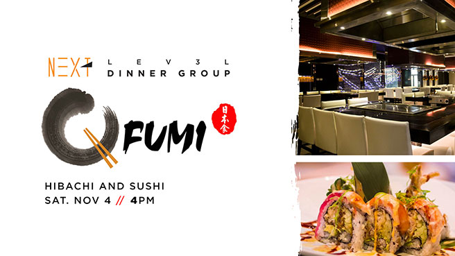Next Lev3l Dinner Group @ Fumi - Saturday, November 4 // 4PM